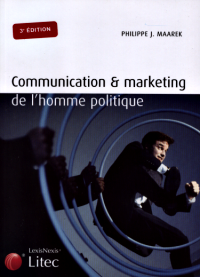 Communication & marketing de l'homme politique de Philippe J. Maarek